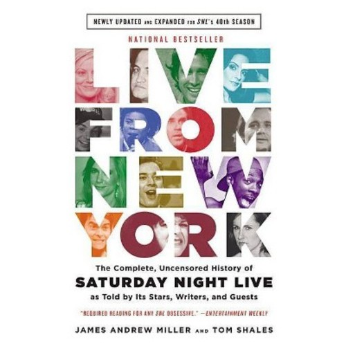 Live from New York : The Complete, Uncensored History of Saturday Night Live As Told by Its Stars,