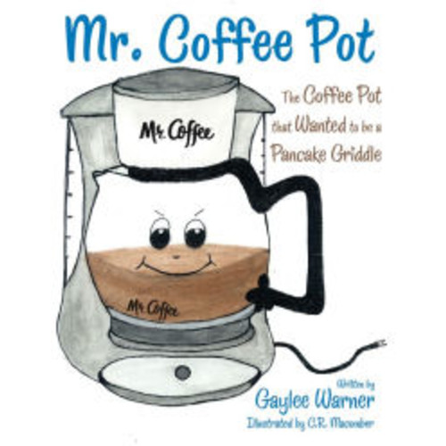 Mr. Coffee Pot: The Coffee Pot That Wanted to Be a Pancake Griddle