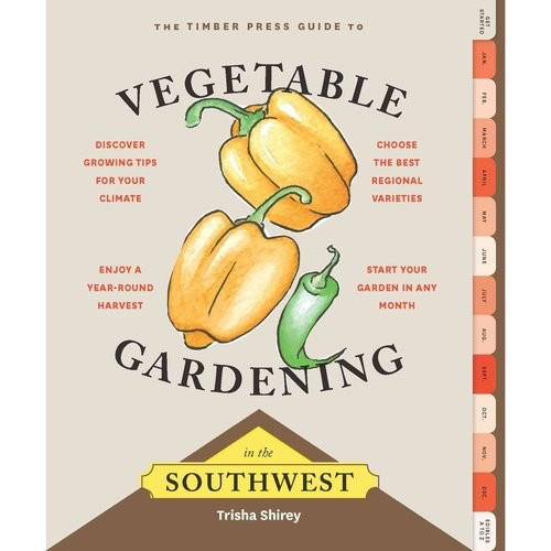 The Timber Press Guide to Vegetable Gardening in the Southwest