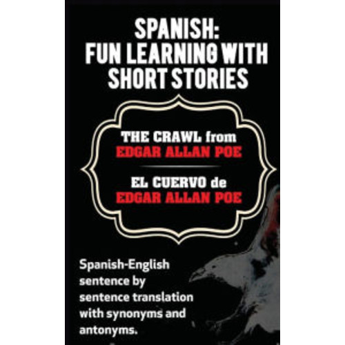 Spanish: Fun Learning With Short Stories. The Crawl (El Cuervo) from Edgar Allan: Spanish-English sentence by sentence translation with synonyms and antonyms