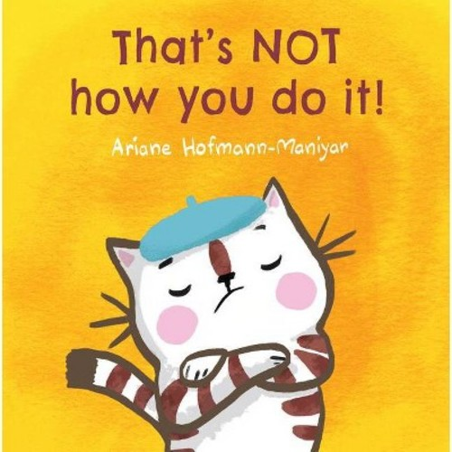 That's Not How You Do It! (Hardcover) (Ariane Hofmann-Maniyar)