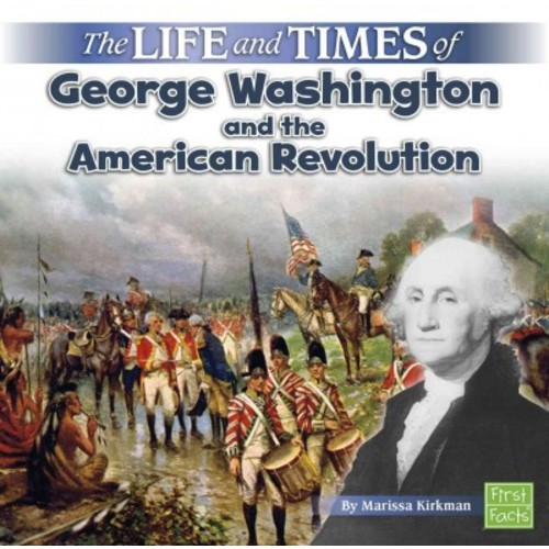 Life and Times of George Washington and the American Revolution (Library) (Marissa Kirkman)