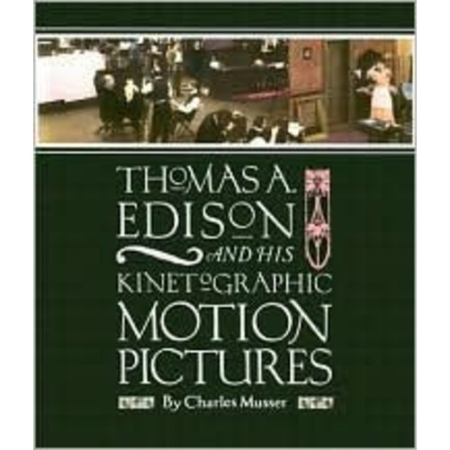 Thomas A. Edison and His Kinetographic Motion Pictures / Edition 1