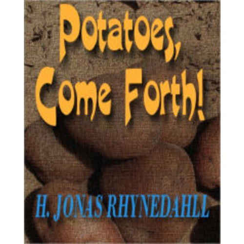 Potatoes, Come Forth!
