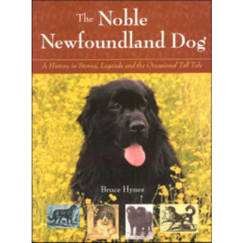 The Noble Newfoundland Dog: A History in Stories, Legends, and the Occasional Tall Tale