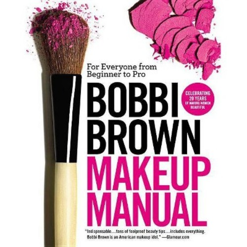 Bobbi Brown Makeup Manual : For Everyone from Beginner to Pro (Reprint) (Paperback)