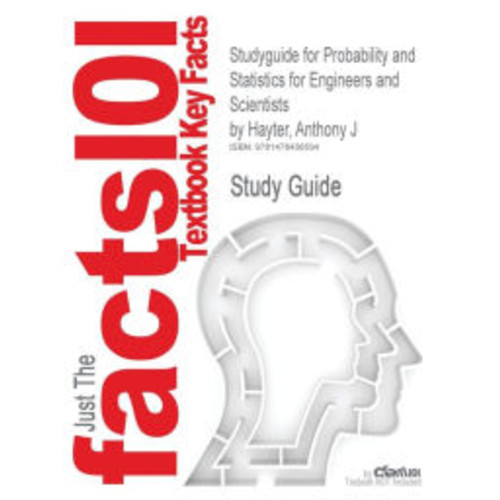 Studyguide for Probability and Statistics for Engineers and Scientists by Hayter, Anthony J, ISBN 9781111827045