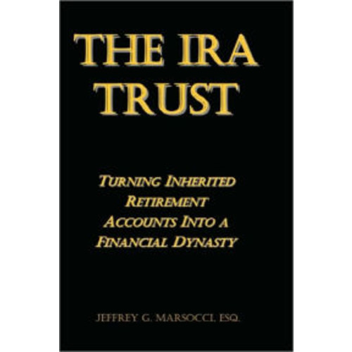 The IRA Trust: Turning Inherited Retirement Accounts into a Financial Dynasty