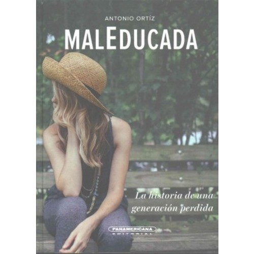 MalEducada/ Bad Choices : La Historia De Una Generacion Perdida (Hardcover) (Antonio Ortiz)