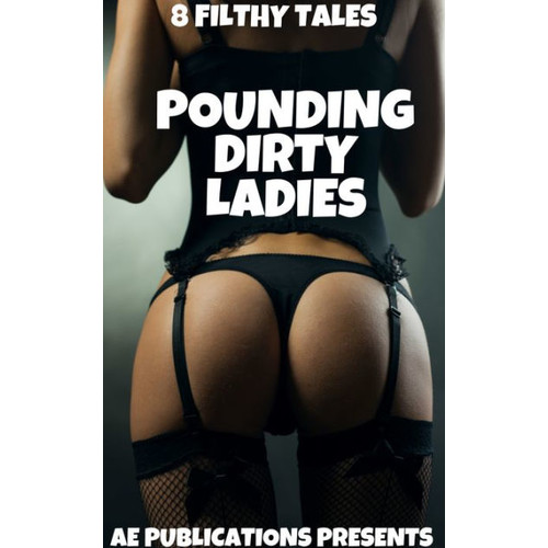 Pounding Dirty Ladies: 8 Filthy Tales