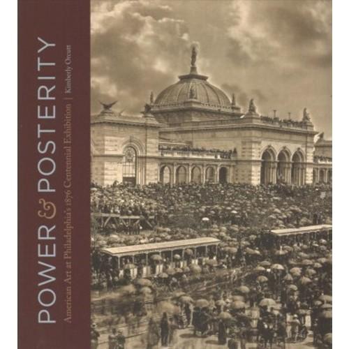 Power and Posterity : American Art at Philadelphias 1876 Centennial Exhibition (Hardcover)