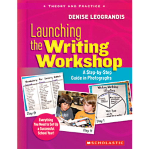 Scholastic Launching the Writing Workshop: A Step-by-Step Guide In Photographs