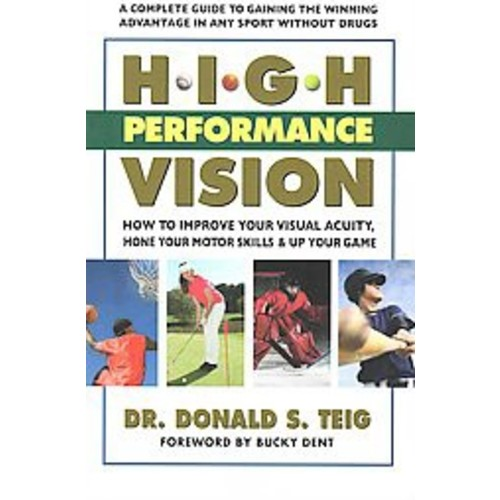 High Performance Vision: How to Improve Your Visual Acuity, Hone Your Motor Skills & Up Your Game (Paperback)