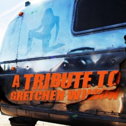 Tribute to Gretchen Wilson - Tribute to Gretchen Wilson [CD]
