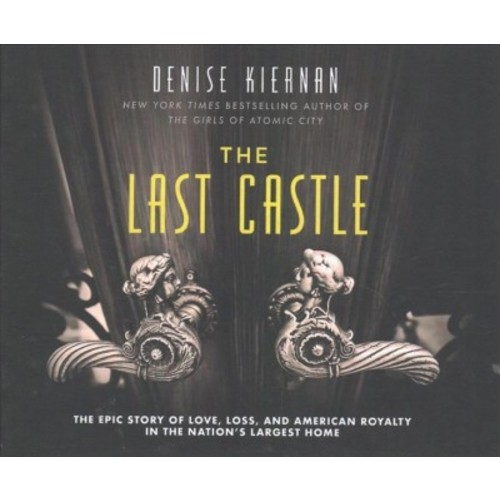 Last Castle : The Epic Story of Love, Loss, and American Royalty in the Nation's Largest Home (CD/Spoken