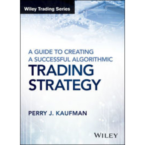 A Guide to Creating A Successful Algorithmic Trading Strategy / Edition 1