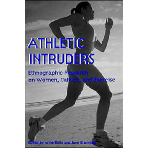 Athletic Intruders: Ethnographic Research on Women, Culture, and Exercise