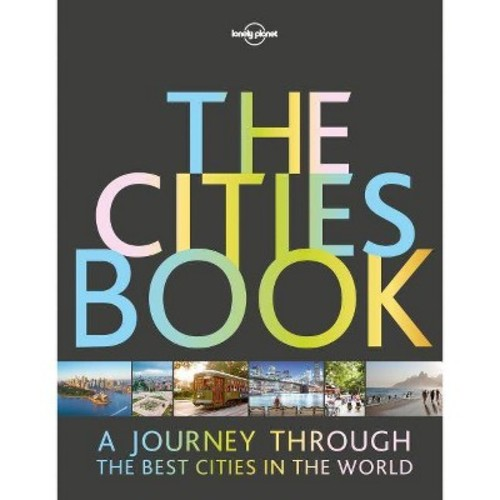 Lonely Planet the Cities Book : A Journey Through the Best Cities in the World (Hardcover)
