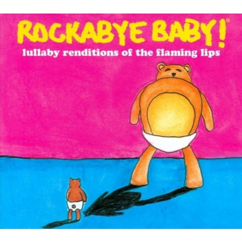 Rockabye Baby! Lullaby Renditions of the Flaming Lips [CD]