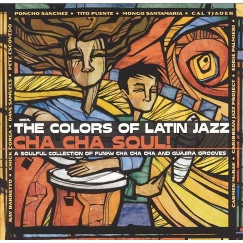 Colors Of Latin Jazz: cha Cha Soul CD (2004)