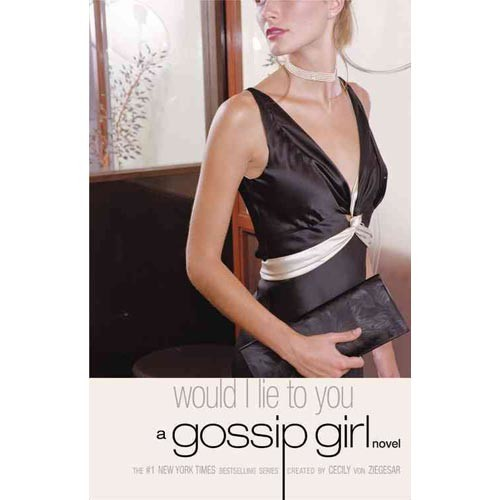 Gossip Girl #10: Would I Lie to You : A Gossip Girl Novel