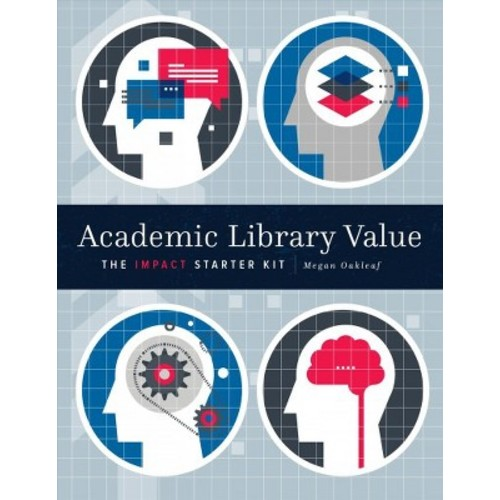 Academic Library Value : The Impact Starter Kit - by Megan Oakleaf (Paperback)