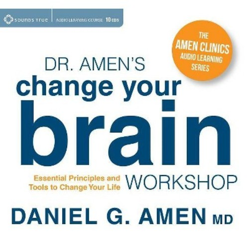 Dr. Amen's Change Your Brain Workshop: Essential Principles and Tools to Change Your Life (CD-Audio)