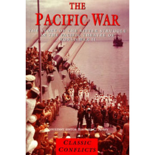 The Pacific War: The Story of the Bitter Struggle in the Pacific Theatre of World War II