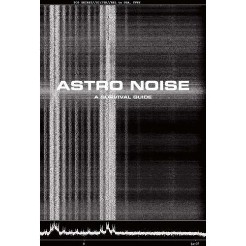 Astro Noise: A Survival Guide for Living Under Total Surveillance