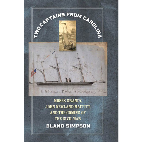 Two Captains from Carolina: Moses Grandy, John Newland Maffitt, and the Coming of the Civil War