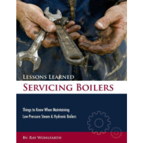 Lessons Learned Servicing Boilers: Things to know when maintaining boilers
