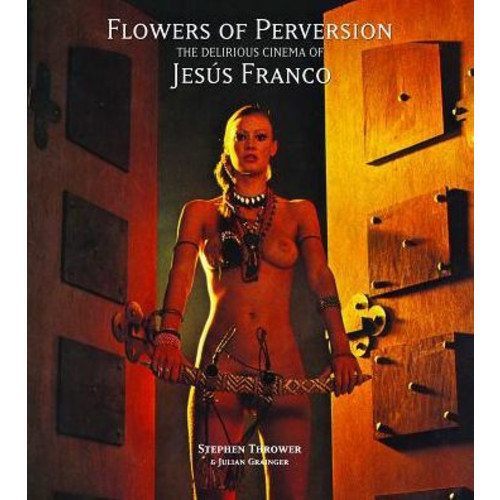 Flowers of Perversion: The Delirious Cinema of Jess Franco