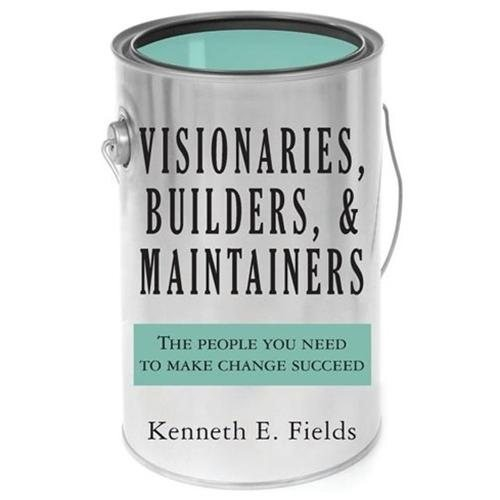Visionaries, Builders, and Maintainers: The People You Need to Make Change Succeed (Paperback)