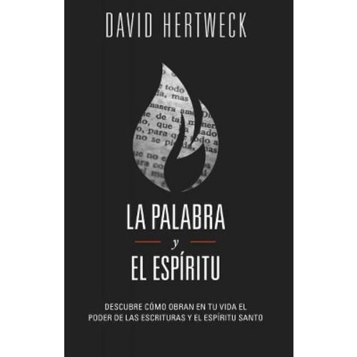 La palabra y el espiritu: Descubre Como Obran En Tu Vida El Poder De Las Escrituras Y El Espiritu Santo (Paperback)