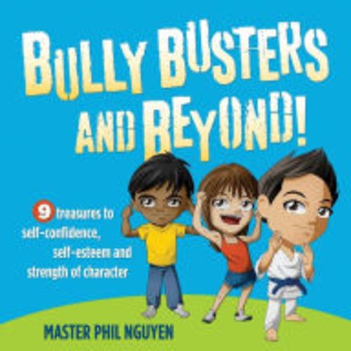 Bully Busters and Beyond: 9 Treasures to Self-Confidence, Self-Esteem, and Strength of Character
