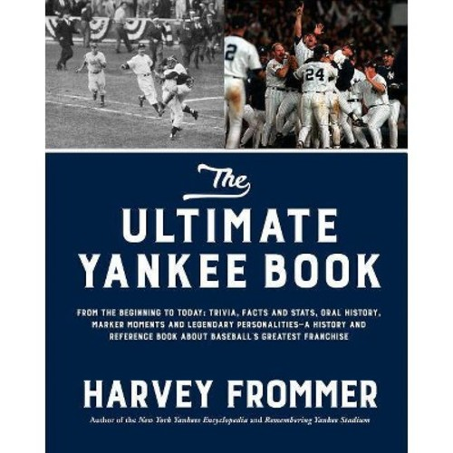 Ultimate Yankee Book : From the Beginning to Today: Trivia, Facts and Stats, Oral History, Marker