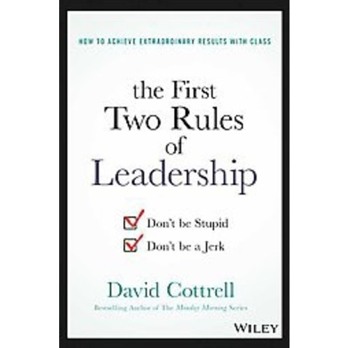 The First Two Rules of Leadership: Don't Be Stupid, Don't Be a Jerk (Hardcover)
