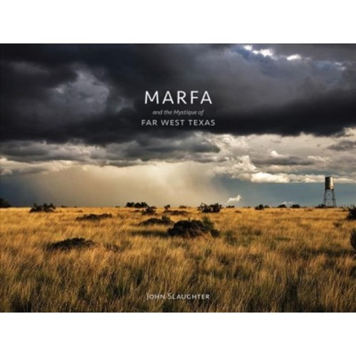 Marfa and the Mystique of Far West Texas (Hardcover) (John Slaughter)