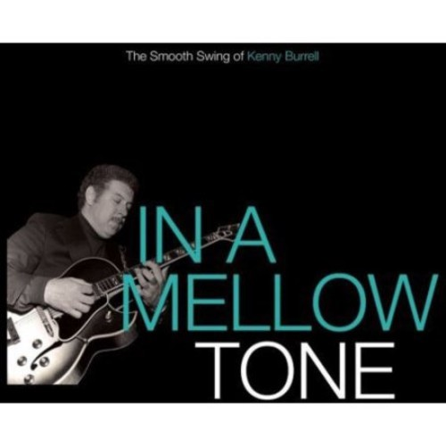 In a Mellow Tone: The Smooth Swing of Kenny Burrell [CD]