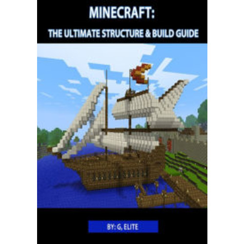 Minecraft: The Ultimate Structures & Build Guide