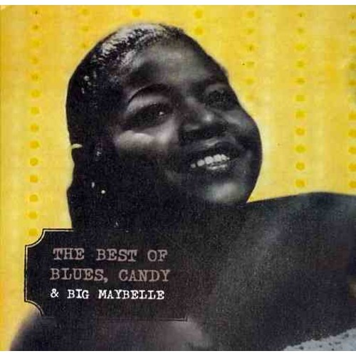 Big Maybelle - The Best Of Blues, Candy & Big Maybelle