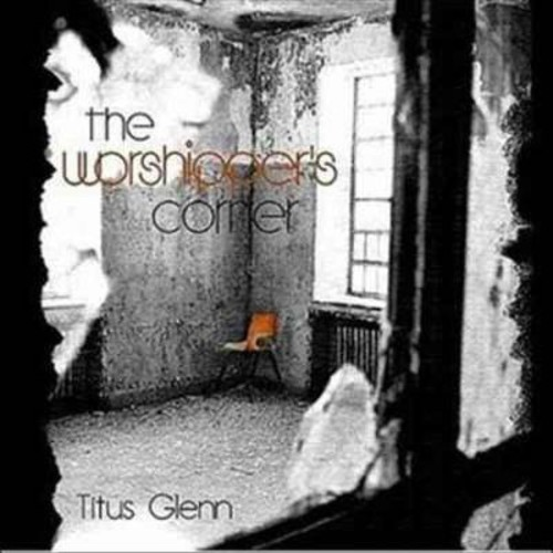 Titus Glenn - The Worshipper's Corner