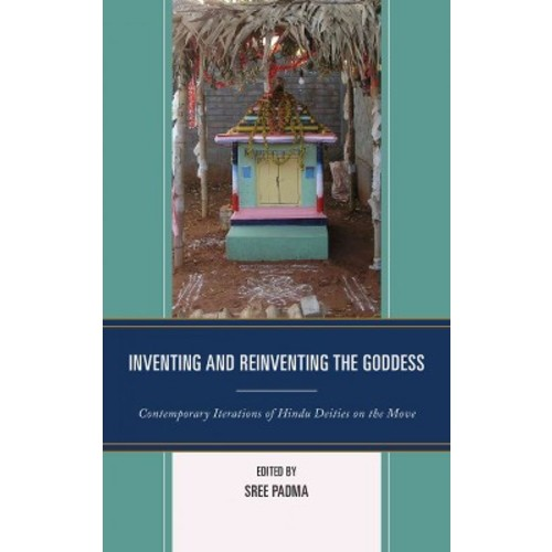 Inventing and Reinventing the Goddess : Contemporary Iterations of Hindu Deities on the Move (Reprint)