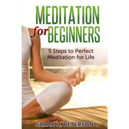 Meditation for Beginners: 5 Steps to Perfect Meditation for Life