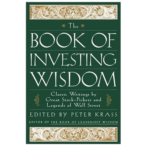 The Book of Investing Wisdom Classic Writings by Great Stock-Pickers and Legends of Wall Street