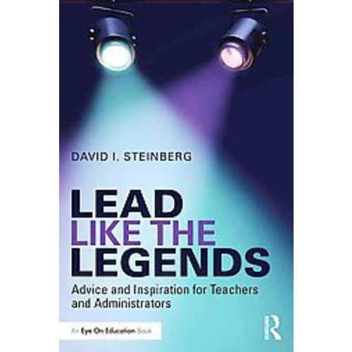Lead Like the Legends: Advice and Inspiration for Teachers and Administrators (Paperback)