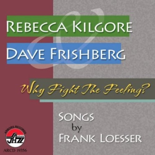 Why Fight the Feeling: Songs by Frank Loesser [CD]