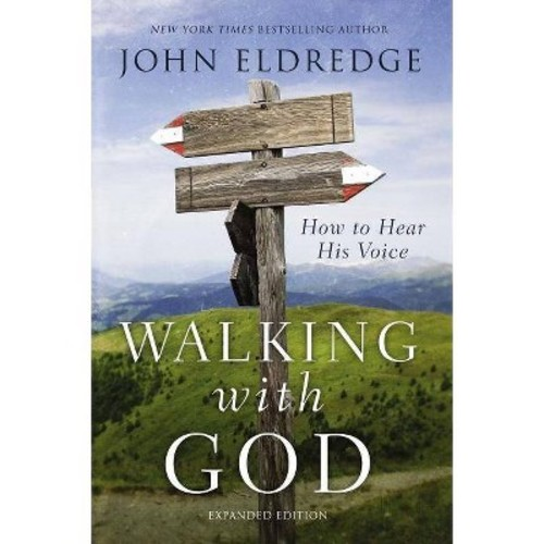 Walking With God : How to Hear His Voice (Expanded) (Paperback) (John Eldredge)