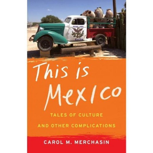 This Is Mexico : Tales of Culture and Other Complications