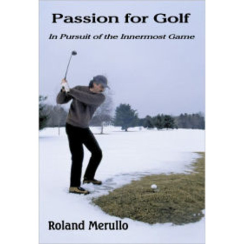 Passion for Golf:In Pursuit of the Innermost Game